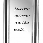 Mirror, mirror on the wall…..